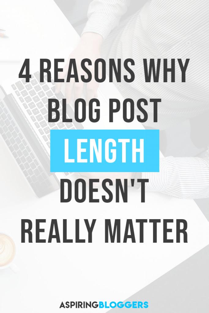 4 Reasons Why Blog Post Length Doesn't Really Matter. Write better blog posts, blogging tips, blogging tips for beginners, blogger tips.